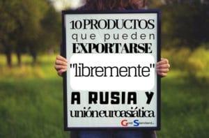 10 productos que pueden exportarse libremente a Rusia y Unión Euroasiática